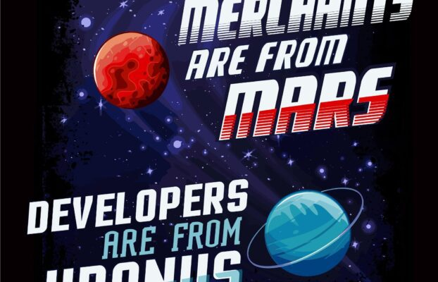 Merchants Are from Mars, Developers Are from Uranus